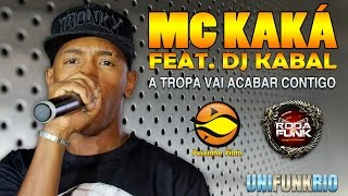 MC Kaká - Feat. DJ Kabal :: A Tropa Vai Acabar Contigo :: Lançamento Roda de Funk