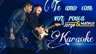 Te amo com voz rouca - Jorge e Matheus (Karaoke)