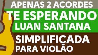 Te Esperando  - Como Tocar Fácil - Luan Santana