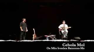 Cebola Mol - Os Mês Irmões Baterem Me @ Teatro Villaret