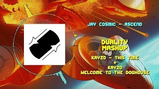 Jay Cosmic - Ascend VS Kayzo - This Time + Welcome To The Doghouse ~ [Duality Mashup]