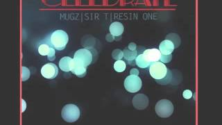 """Celebrate"" featuring Mugz, Sir T & Resin One"