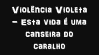 Violência Violeta - Esta vida é uma canseira do caralho