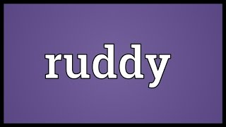 Ruddy Meaning