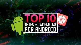[2018] TOP 10 INTROS TEMPLATE FOR ANDROID / TOP 10 INTROS FOR ANDROID [KINEMASTER TUTORIAL]