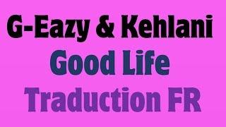 G-Eazy & Kehlani - Good Life [Traduction FR]