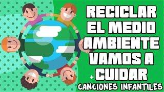 Reciclar - El medio ambiente vamos a cuidar - Canciones infantiles