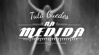 Tuta Guedes - Na medida (Oficial)