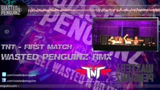 "TNT aka TECHNOBOY 'N' TUNEBOY ""First Match"" (Wasted Penguinz RMX)"