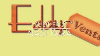 Tarraxinha - Yudi Fox - Não Para