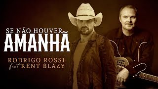 Rodrigo Rossi / Kent Blazy- Se Não Houver Amanhã (If Tomorrow Never Comes)