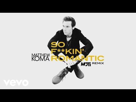 matthew-koma-so-fkin-romantic-moti-remixaudio-matthewkomavevo