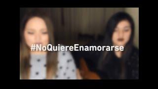 No quiere enamorarse - Ozuna Cover By Susan Prieto & Stephanie Umbert