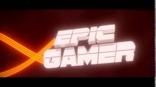 Epic Gamer intro