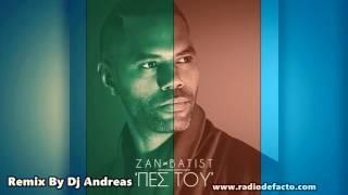 Zan Batist   Πες Του Remix By Dj Andreas 2016