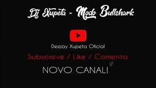 Dj XuPeTa - Modo Bullshark  2017