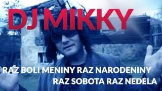 DJ MIKKY - Raz boli meniny, raz narodeniny, raz sobota, raz nedeľa