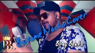 Bailame - Nacho - cover 2017 ( Bray )