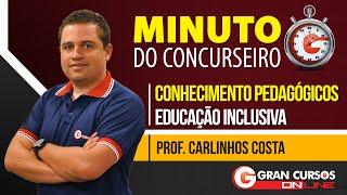 Minuto do Concurseiro   Conh. Pedagógicos   Educação Inclusiva - Prof. Carlinhos Costa