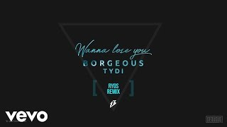 Borgeous, tyDi - Wanna Lose You (Ryos Remix)