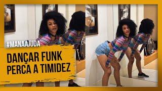 Dançar Funk: Como perder a timidez ?! #Manaajuda / Ramana Borba