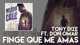 Tony Dize - Finge Que Me Amas ft. Don Omar [Official Audio]