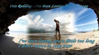 Otis Redding ~ I've Been Loving You Too Long  (lyrics)