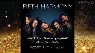 Fifth Harmony - Worth It (Spanglish Version) - Dame Esta Noche - (Audio) ft. Kid Ink