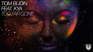Tom Budin featuring KYA - Too Far Gone (Vocal Radio Edit)