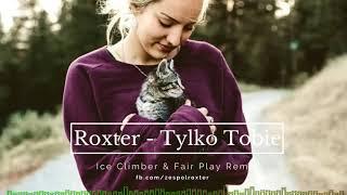 ROXTER - TYLKO TOBIE (Ice Climber & Fair Play Remix)