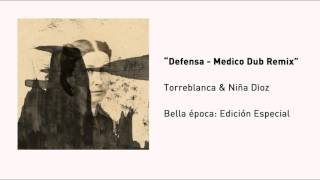 "Bella Época / Torreblanca - ""Defensa"" ft. Niña Dioz, Medico Dub Remix (Audio)"