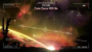 Exilium - Come Dance With Me [HQ Edit]