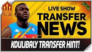 KOULIBALY MAN UTD Transfer? Man Utd Transfer News Now