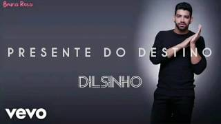 Dilsinho - Presente Do Destino Letras