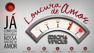 Loucura de Amor -  Edson e Vinicius