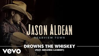 Jason Aldean - Drowns The Whiskey (ft. Miranda Lambert) [Official Audio]