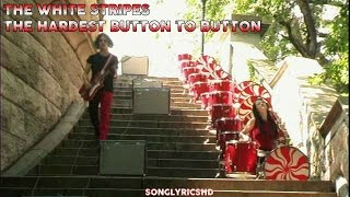 The White Stripes - The Hardest Button To Button (Lyrics) By SongLyricsHD