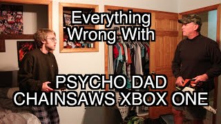 Episode #64: Everything Wrong With Psycho Dad Chainsaws Xbox One