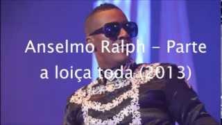 Anselmo Ralph - Ela parte a loiça toda (2013)