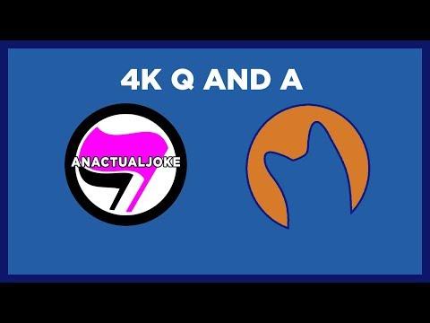 4k Q and A | AnActualJoke