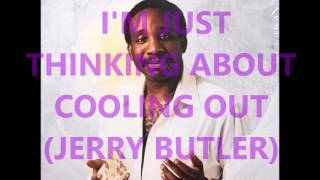 I'M JUST THINKING ABOUT COOLIN G OUT  (JERRY BUTLER)