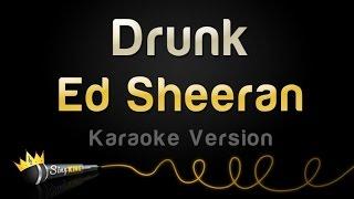 Ed Sheeran - Drunk (Karaoke Version)