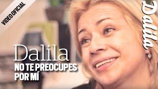 Dalila - No te preocupes por mi - Video Oficial 2017