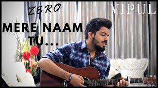 ZERO   Mere Naam Tu   Shah Rukh Khan  Ajay Atul  Unplugged Cover  Vipul Chaudhary 