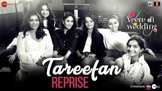 Tareefan Reprise ft Lisa Mishra | Veere Di Wedding | QARAN | Kareena, Sonam, Swara & Shikha width=
