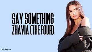 Zhavia - Say Something (Lyrics)(The Four)