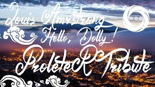 Hip-Hop || Louis Armstrong - Hello, Dolly ! | ProleteR Tribute