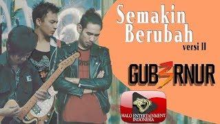 Semakin Berubah (Version 2) - Gub3rnur Band