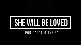 she will be loved - maroon5 | carol oliveira