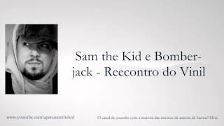 Sam the Kid e Bomberjack - Reecontro do Vinil